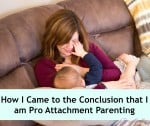 How I Came to the Conclusion that I am Pro Attachment Parenting